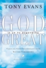 God Is Up to Something Great : Turning Your Yesterdays into Better Tomorrows - eBook