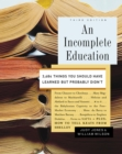 An Incomplete Education : 3,684 Things You Should Have Learned but Probably Didn't - eBook