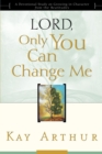 Lord, Only You Can Change Me : A Devotional Study on Growing in Character from the Beatitudes - eBook