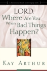 Lord, Where Are You When Bad Things Happen? : A Devotional Study on Living by Faith - eBook