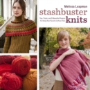Stashbuster Knits : Tips, Tricks, and 21 Beautiful Projects for Using Your Favorite Leftover Yarn - eBook