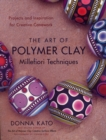 Art of Polymer Clay Millefiori Techniques - eBook