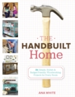 The Handbuilt Home : 34 Simple Stylish and Budget-Friendly Woodworking Projects for Every Room - eBook