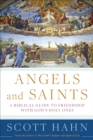 Angels and Saints : A Biblical Guide to Friendship with God's Holy Ones - eBook