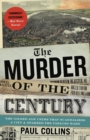 The Murder of the Century : The Gilded Age Crime That Scandalized a City & Sparked the Tabloid Wars - Book