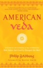 American Veda : From Emerson and the Beatles to Yoga and Meditation How Indian Spirituality Changed the West - eBook