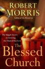 The Blessed Church : The Simple Secret to Growing the Church You Love - eBook
