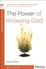 The Power of Knowing God : A 6-Week, No-Homework Bible Study - eBook