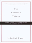 For Common Things : Irony, Trust, and Commitment in America Today - eBook