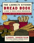 The Laurel's Kitchen Bread Book : A Guide to Whole-Grain Breadmaking: A Baking Book - eBook