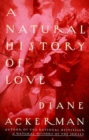 A Natural History of Love : Author of the National Bestseller A Natural History of the Senses - eBook