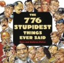 776 Stupidest Things Ever Said - eBook