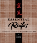 Essential Reiki : A Complete Guide to an Ancient Healing Art - eBook