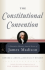 The Constitutional Convention : A Narrative History from the Notes of James Madison - eBook