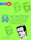 Draw 50 Monsters : The Step-by-Step Way to Draw Creeps, Superheroes, Demons, Dragons, Nerds, Ghouls, Giants, Vampires, Zombies, and Other Scary Creatures - eBook