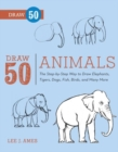Draw 50 Animals : The Step-by-Step Way to Draw Elephants, Tigers, Dogs, Fish, Birds, and Many More - eBook