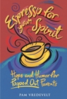 Espresso for Your Spirit : Hope and Humor for Pooped-Out Parents - eBook