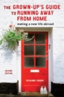 The Grown-Up's Guide to Running Away from Home, Second Edition : Making a New Life Abroad - eBook