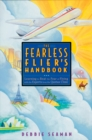 The Fearless Flier's Handbook : The Internationally Recognized Method for Overcoming the Fear of Flying - eBook