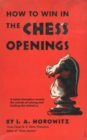 How to Win in the Chess Openings : A Noted Champion Reveals the Secrets of Seizing and Holding the Initiative - eBook