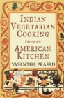 Indian Vegetarian Cooking from an American Kitchen : A Cookbook - eBook
