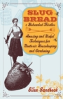 Slug Bread and Beheaded Thistles : Amusing & Useful Techniques for Nontoxic Housekeeping and Gardening - eBook