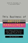 This Business of Artist Management : The Standard Reference to All Phases of Managing a Musician's Career from Both the Artist's and Manager's Point of View - eBook