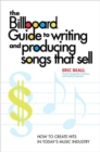 The Billboard Guide to Writing and Producing Songs that Sell : How to Create Hits in Today's Music Industry - eBook