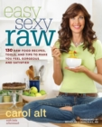 Easy Sexy Raw : 130 Raw Food Recipes, Tools, and Tips to Make You Feel Gorgeous and Satisfied : A Cookbook - eBook