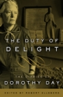 The Duty of Delight : The Diaries of Dorothy Day - eBook