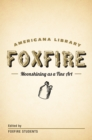 Moonshining as a Fine Art : The Foxfire Americana Library (1) - eBook