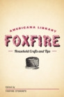 Household Crafts and Tips : The Foxfire Americana Library (12) - eBook