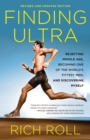 Finding Ultra, Revised and Updated Edition : Rejecting Middle Age, Becoming One of the World's Fittest Men, and Discovering Myself - eBook
