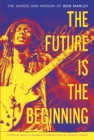 The Future Is the Beginning : The Words and Wisdom of Bob Marley - eBook