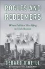 Rogues and Redeemers : When Politics Was King in Irish Boston - eBook