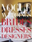 Vogue Weddings : Brides, Dresses, Designers - Book