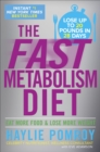 The Fast Metabolism Diet : Eat More Food and Lose More Weight - Book