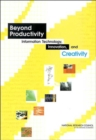 Beyond Productivity : Information Technology, Innovation, and Creativity - Book