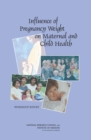 Influence of Pregnancy Weight on Maternal and Child Health : Workshop Report - eBook