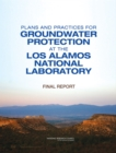Plans and Practices for Groundwater Protection at the Los Alamos National Laboratory : Final Report - eBook