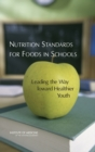 Nutrition Standards for Foods in Schools : Leading the Way Toward Healthier Youth - eBook