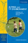 Autism and the Environment : Challenges and Opportunities for Research: Workshop Proceedings - eBook