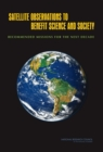 Satellite Observations to Benefit Science and Society : Recommended Missions for the Next Decade - eBook