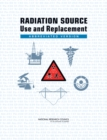 Radiation Source Use and Replacement : Abbreviated Version - eBook