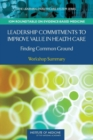 Leadership Commitments to Improve Value in Healthcare : Finding Common Ground: Workshop Summary - Book