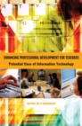 Enhancing Professional Development for Teachers : Potential Uses of Information Technology: Report of a Workshop - eBook