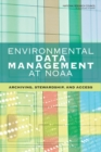 Environmental Data Management at NOAA : Archiving, Stewardship, and Access - eBook