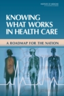Knowing What Works in Health Care : A Roadmap for the Nation - eBook