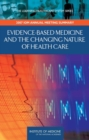 Evidence-Based Medicine and the Changing Nature of Health Care : 2007 IOM Annual Meeting Summary - eBook