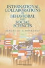 International Collaborations in Behavioral and Social Sciences : Report of a Workshop - eBook
